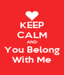 KEEP CALM AND You Belong With Me - Personalised Poster A4 size