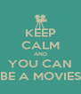 KEEP CALM AND YOU CAN BE A MOVIES - Personalised Poster A4 size