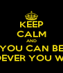 KEEP CALM AND YOU CAN BE WHOEVER YOU WANT - Personalised Poster A4 size