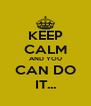 KEEP CALM AND YOU CAN DO IT... - Personalised Poster A4 size