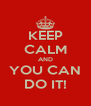 KEEP CALM AND YOU CAN DO IT! - Personalised Poster A4 size