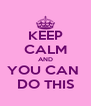 KEEP CALM AND YOU CAN  DO THIS - Personalised Poster A4 size