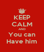 KEEP CALM AND You can Have him - Personalised Poster A4 size