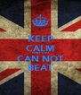 KEEP CALM AND YOU CAN NOT BEAT - Personalised Poster A4 size