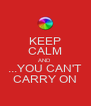 KEEP CALM AND ...YOU CAN'T CARRY ON - Personalised Poster A4 size