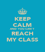 KEEP CALM AND YOU CAN'T REACH MY CLASS - Personalised Poster A4 size