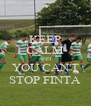 KEEP CALM AND YOU CAN'T STOP FINTA - Personalised Poster A4 size