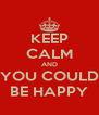 KEEP CALM AND YOU COULD BE HAPPY - Personalised Poster A4 size