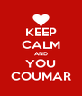 KEEP CALM AND YOU COUMAR - Personalised Poster A4 size