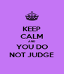 KEEP CALM AND  YOU DO NOT JUDGE - Personalised Poster A4 size