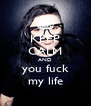 KEEP CALM AND you fuck my life - Personalised Poster A4 size