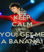 KEEP CALM AND YOU! GET ME A BANANA! - Personalised Poster A4 size
