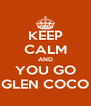 KEEP CALM AND YOU GO GLEN COCO - Personalised Poster A4 size