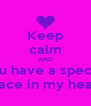 Keep calm AND you have a special place in my heart - Personalised Poster A4 size