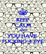 KEEP CALM AND YOU HAVE  FUCKİNG 4 EYE - Personalised Poster A4 size