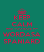 KEEP CALM AND YOU HAVE MY WORDASA SPANIARD - Personalised Poster A4 size