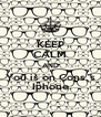 KEEP CALM AND You is on Cons.'s Iphone - Personalised Poster A4 size