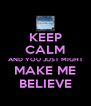 KEEP CALM AND YOU JUST MIGHT MAKE ME BELIEVE - Personalised Poster A4 size