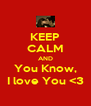 KEEP CALM AND You Know, I love You <3 - Personalised Poster A4 size