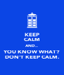 KEEP CALM AND.. YOU KNOW WHAT? DON'T KEEP CALM. - Personalised Poster A4 size