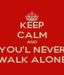 KEEP CALM AND YOU'L NEVER WALK ALONE - Personalised Poster A4 size