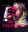 KEEP CALM AND YOU'LL BE A  CELEBRITY - Personalised Poster A4 size