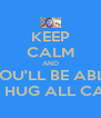 KEEP CALM AND YOU'LL BE ABLE TO HUG ALL CATS - Personalised Poster A4 size