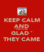 KEEP CALM AND YOU'LL BE GLAD ` THEY CAME - Personalised Poster A4 size