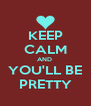 KEEP CALM AND  YOU'LL BE PRETTY - Personalised Poster A4 size