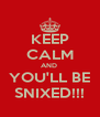 KEEP CALM AND  YOU'LL BE SNIXED!!! - Personalised Poster A4 size