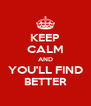 KEEP CALM AND YOU'LL FIND BETTER - Personalised Poster A4 size