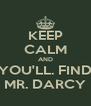 KEEP CALM AND YOU'LL. FIND MR. DARCY - Personalised Poster A4 size