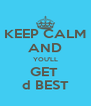 KEEP CALM AND YOU'LL GET  d BEST - Personalised Poster A4 size