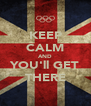 KEEP CALM AND YOU'll GET THERE - Personalised Poster A4 size