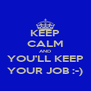 KEEP CALM AND YOU'LL KEEP YOUR JOB :-) - Personalised Poster A4 size