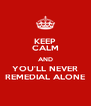 KEEP CALM AND YOU'LL NEVER REMEDIAL ALONE - Personalised Poster A4 size
