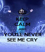 KEEP CALM AND YOU'LL NEVER SEE ME CRY - Personalised Poster A4 size