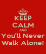 KEEP CALM AND You'll Never Walk Alone! - Personalised Poster A4 size