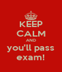KEEP CALM AND you'll pass exam! - Personalised Poster A4 size