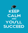 KEEP CALM AND YOU'LL SUCCEED - Personalised Poster A4 size