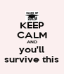KEEP CALM AND you'll survive this - Personalised Poster A4 size