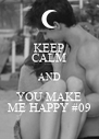 KEEP CALM AND YOU MAKE ME HAPPY #09 - Personalised Poster A4 size