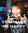 KEEP CALM AND YOU MAKE ME HAPPY - Personalised Poster A4 size