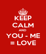 KEEP CALM AND  YOU - ME = LOVE - Personalised Poster A4 size