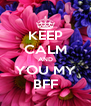 KEEP CALM AND YOU MY BFF - Personalised Poster A4 size