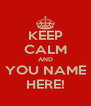 KEEP CALM AND YOU NAME HERE! - Personalised Poster A4 size