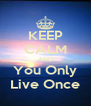 KEEP CALM AND You Only Live Once - Personalised Poster A4 size