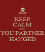 KEEP CALM AND YOU PARTNER HANGED - Personalised Poster A4 size