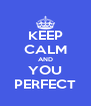 KEEP CALM AND YOU PERFECT - Personalised Poster A4 size