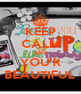 KEEP CALM AND YOU'R BEAUTIFUL - Personalised Poster A4 size